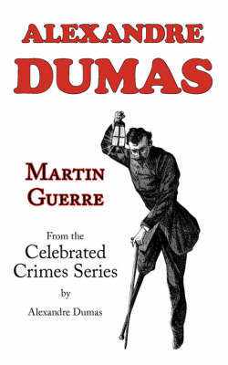 Martin Guerre (from Celebrated Crimes) by Alexandre Dumas