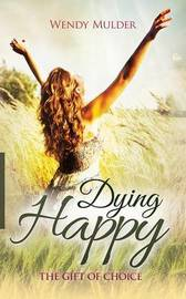 Dying Happy by Wendy Mulder