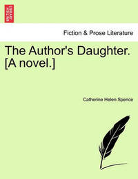 The Author's Daughter. [A Novel.] by Catherine Helen Spence