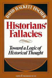Historian's Fallacies by David Hackett Fischer