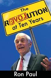 The Revolution at Ten Years by Ron Paul