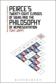 Peirce's Twenty-Eight Classes of Signs and the Philosophy of Representation by Tony Jappy