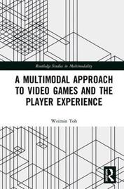 A Multimodal Approach to Video Games and the Player Experience by Weimin Toh image