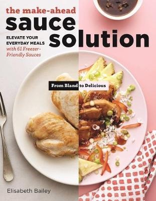 The Make-Ahead Sauce Solution by Elisabeth Bailey