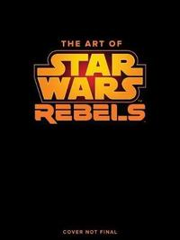 The Art Of Star Wars Rebels Limited Edition by Dan Wallace