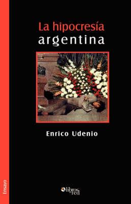 La Hipocresia Argentina by Enrico Udenio