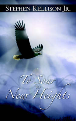 To Soar to New Heights by STEPHEN KELLISON Jr.