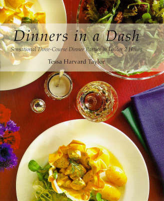 Dinners in a Dash: Sensational Three-course Dinner Parties in Under 2 Hours by Tessa Harvard Taylor