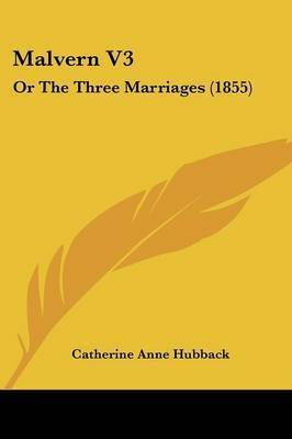 Malvern V3: Or The Three Marriages (1855) by Catherine Anne Hubback