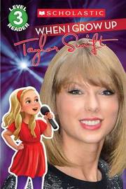 When I Grow Up: Taylor Swift by Scholastic