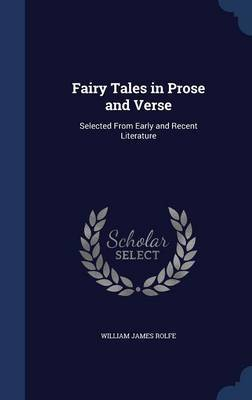 Fairy Tales in Prose and Verse by William James Rolfe