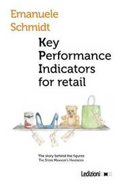 Key Performance Indicator for Retail. the Story Behind the Figures by Emanuele Schmidt