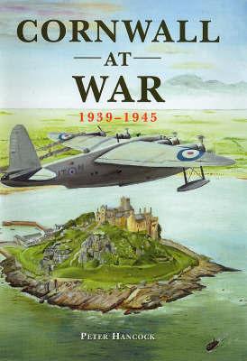 Cornwall at War, 1939-1945 by Peter Hancock