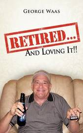 Retired... and Loving It!! by George Waas