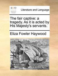 The Fair Captive by Eliza Fowler Haywood