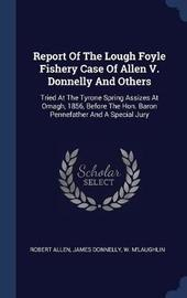 Report of the Lough Foyle Fishery Case of Allen V. Donnelly and Others by Robert Allen