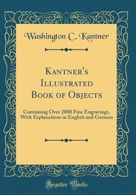 Kantner's Illustrated Book of Objects by Washington C Kantner