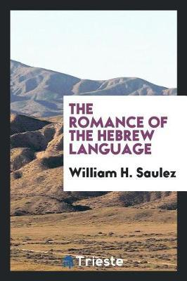 The Romance of the Hebrew Language by William H Saulez