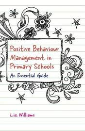 Positive Behaviour Management in Primary Schools by Liz Williams