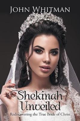 Shekinah Unveiled by John Whitman