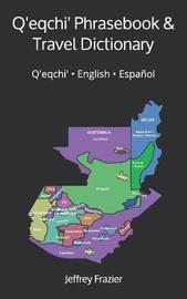 Q'Eqchi' Phrasebook and Travel Dictionary by Jeffrey B Frazier