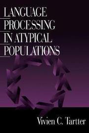 Language Processing in Atypical Populations by Vivien C. Tartter