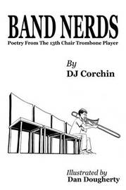 Band Nerds Poetry From The 13th Chair Trombone Player by DJ Corchin