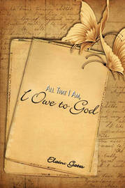 All That I Am, I Owe to God by Elaine Gates