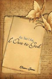 All That I Am, I Owe to God by Elaine Gates image