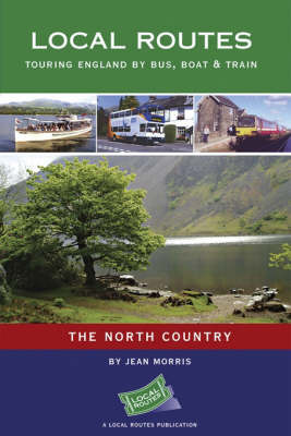 The North Country: Touring England by Bus, Boat and Train by Jean C. Morris