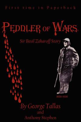 Peddler of Warsa(c): Sir Basil Zaharoff Story by Anthony Stephen