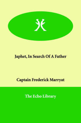 Japhet, In Search Of A Father by Captain Frederick Marryat