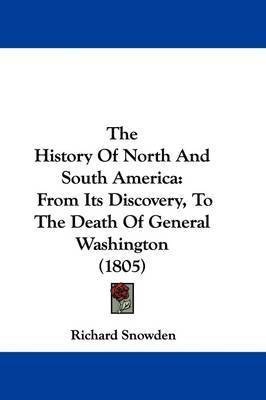 The History Of North And South America: From Its Discovery, To The Death Of General Washington (1805) by Richard Snowden