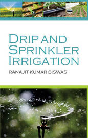 Drip and Sprinkler Irrigation by Ranajit Kumar Biswas