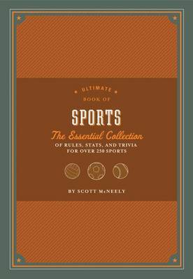 Ultimate Book of Sports: The Essential Collection of Rules, Stats, and Trivia for Over 250 Sports by Scott McNeely