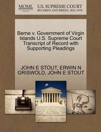 Berne V. Government of Virgin Islands U.S. Supreme Court Transcript of Record with Supporting Pleadings by John Elbert Stout