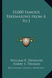 10,000 Famous Freemasons from A to J by William R. Denslow