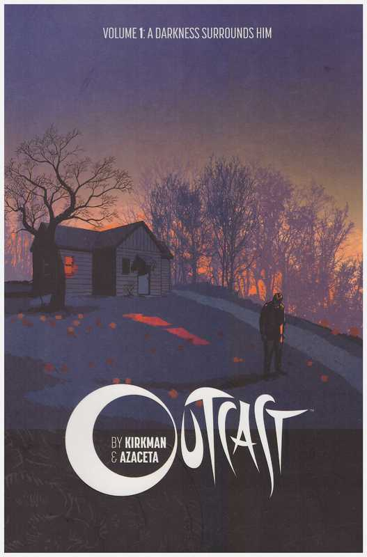 Outcast by Kirkman & Azaceta Volume 1: A Darkness Surrounds Him by Robert Kirkman