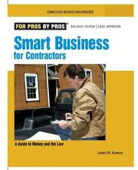Smart Business for Contractors: A Guide to Money and the Law by ,James,M. Kramon