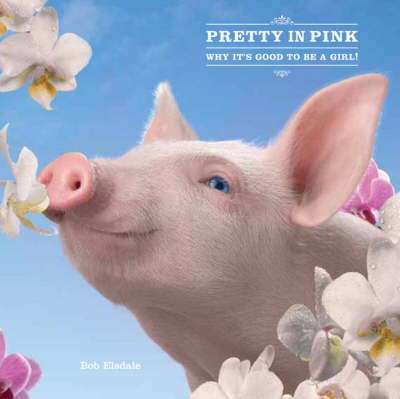 Pretty in Pink: Why it's Good to be a Girl by Bob Elsdale image