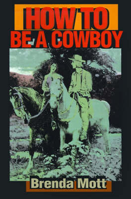 How to Be a Cowboy by Brenda Mott