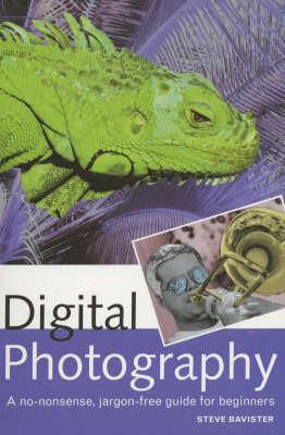 Digital Photography: A Beginner's Guide by Steve Bavister