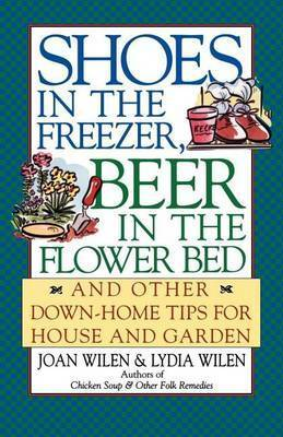 Shoes in the Freezer, Beer in the Flower Bed by Joan Wilen