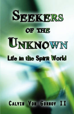 Seekers of the Unknown: Life in the Spirit World by Calvin Von Gurnov II image