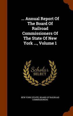 ... Annual Report of the Board of Railroad Commissioners of the State of New York ..., Volume 1