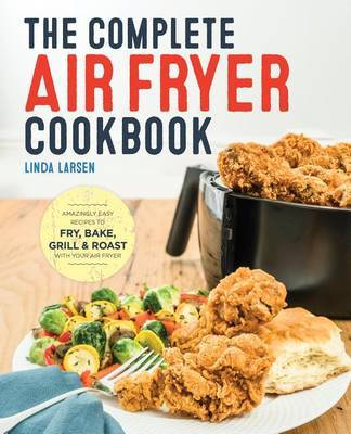 The Complete Air Fryer Cookbook by Linda Johnson Larsen image