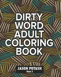 Dirty Word Adult Coloring Book - Vol. 3 by Jason Potash
