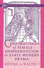 Constructions of Female Homoeroticism in Early Modern Drama by D. Walen