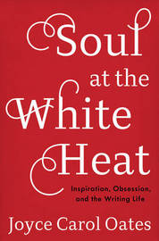 Soul at the White Heat by Joyce Carol Oates