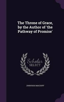 The Throne of Grace, by the Author of 'The Pathway of Promise' by John Ross Macduff image